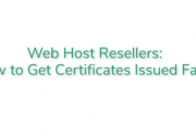 Web Host Resellers: How to Get Certificates Issued Faster